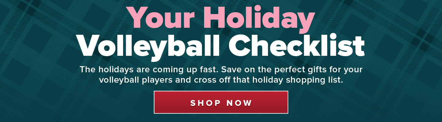 Your Holiday Volleyball Checklist. The holidays are coming up fast. Save on the perfect gifts for your volleyball players and cross off that holiday shopping list.