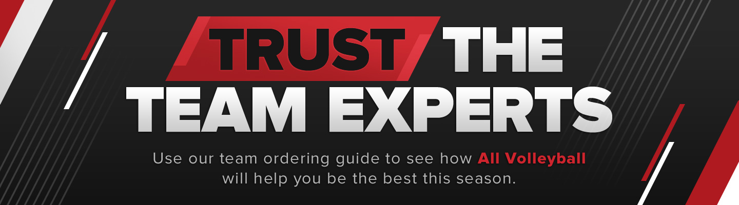 Trust the Team Experts. Use our team ordering guide to see how All Volleyball will help you be the best this season.