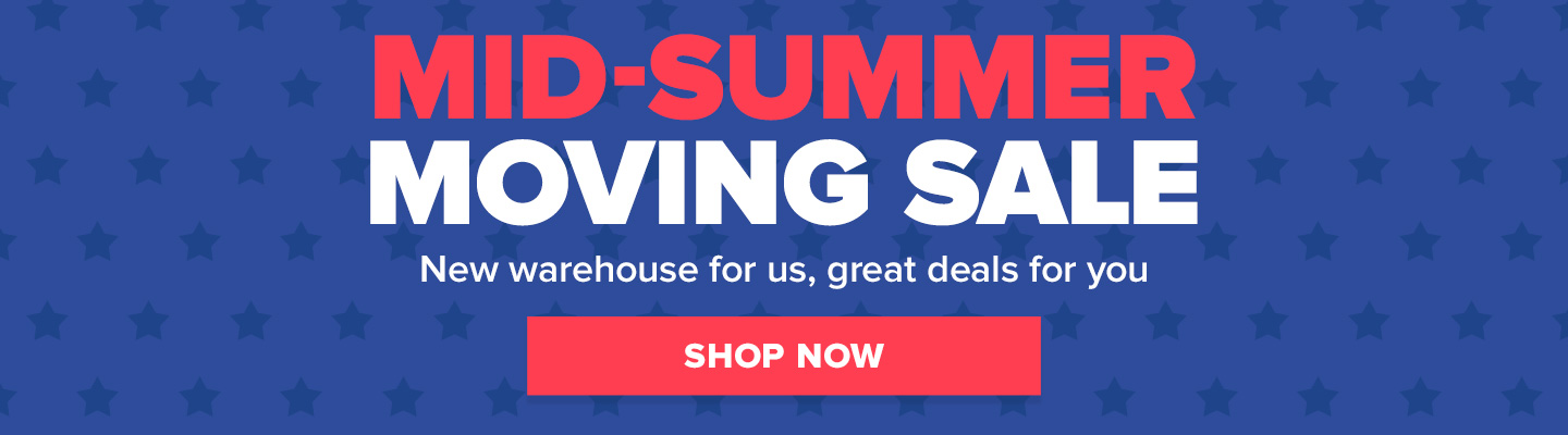 Mid-Summer Moving Sale! New warehouse for us, great deals for you. Shop Now!